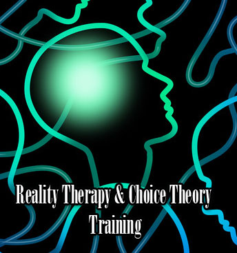 Reality Therapy & Choice Theory Training